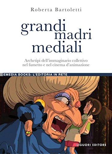 Grandi madri mediali: Archetipi dell'immaginario collettivo nel fumetto e nel cinema d'animazione (eMedia books Vol. 29) (Italian Edition)