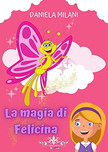 La magia di Felicina: (Collana Literary Romance Kids)
