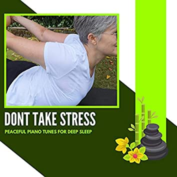 Dont Take Stress - Peaceful Piano Tunes For Deep Sleep