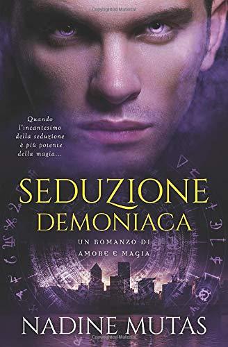 Seduzione demoniaca: Un romanzo di amore e magia: Volume 1