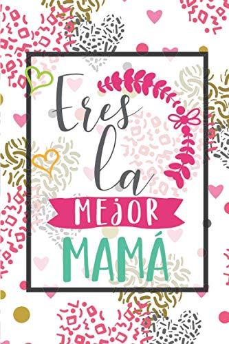 Eres la mejor mamá: Día de la madre. Regalo para todas las madres. Un cuaderno elegante, ideal para las notas, hechos diarios, agenda y todas las ... │6x9 pulgadas │ 15,24 cm x 22,86 cm.