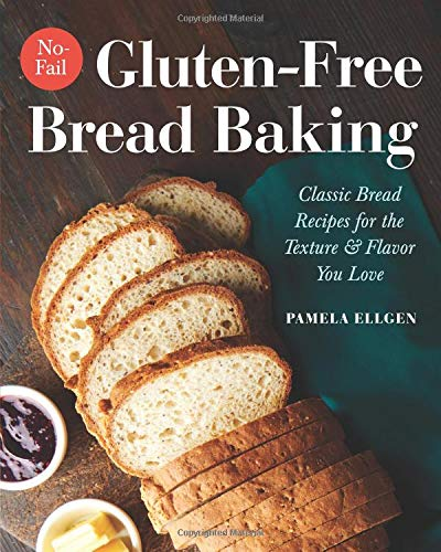No-Fail Gluten-Free Bread Baking: Classic Bread Recipes for the Texture and Flavor...