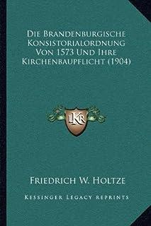 Die Brandenburgische Konsistorialordnung Von 1573 Und Ihre Kirchenbaupflicht (1904)