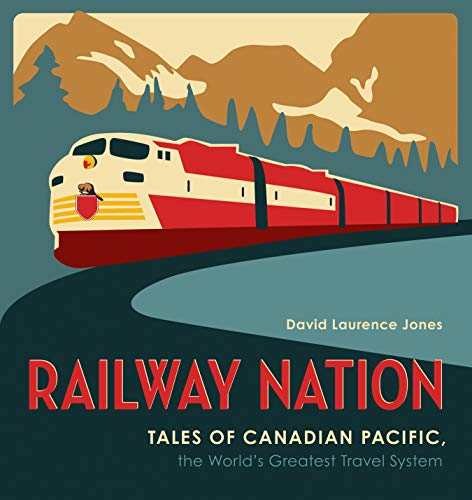 Railway Nation: Tales of Canadian Pacific, the World's Greatest Travel System (English Edition)