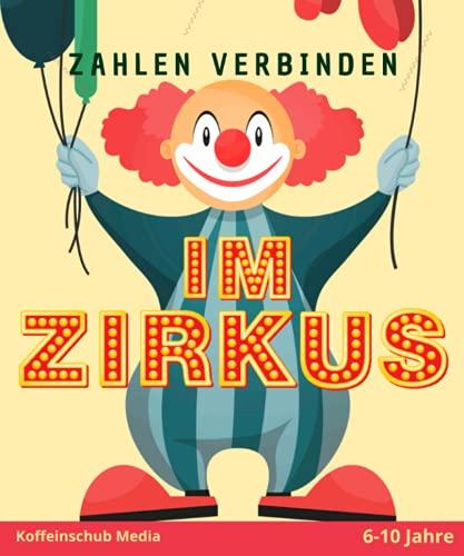 Zahlen verbinden: Im Zirkus...erlebst du Tiere, Clowns & Akrobaten: 6-10 Jahre