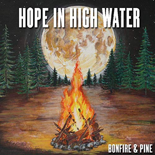 Hope In High Water - Bonfire & Pine