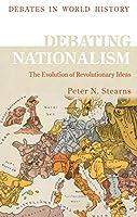 Debating Nationalism: The Global Spread of Nations (Debates in World History)