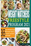 Weight Watchers Freestyle Program 2021: 365 Days of Affordable & Quick WW Freestyle Recipes to Eat Smarter and Improve Overall Health