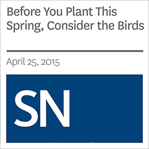 Before You Plant This Spring, Consider the Birds audiobook cover art