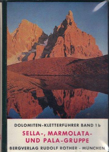 Dolomiten-Kletterführer. Bd. 1b. Sella-, Marmolata- und Pala-Gruppe