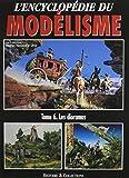 L'encyclopédie du modélisme - Tome 6, Les dioramas - Histoire et Collections - 01/04/2006