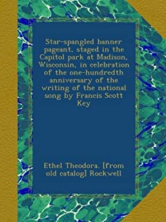 Star-spangled banner pageant, staged in the Capitol park at Madison, Wisconsin, in celebration of the one-hundredth annive...
