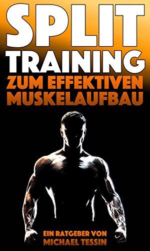 Split-Training zum effektiven Muskelaufbau: Ein Ratgeber mit 30 Übungen und 7 Trainingsplänen