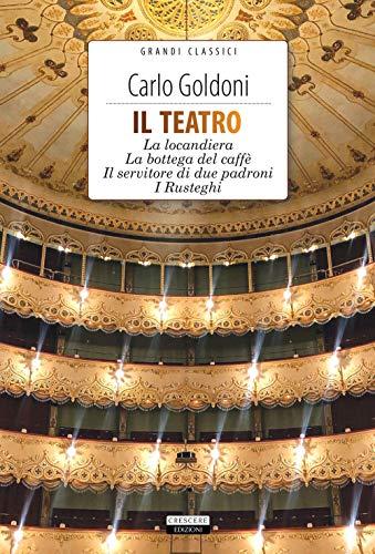 Il teatro: La locandiera-La bottega del caffè-Il servitore di due padroni-I Rusteghi. Con Segnalibro