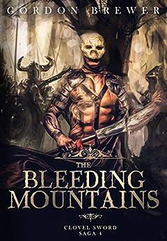 The Bleeding Mountains: Clovel Sword Saga 4 (Clovel Sword Series) by [Gordon Brewer]