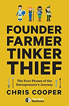 Founder, Farmer, Tinker, Thief: The Four Phases of the Entrepreneur's Journey by [Chris Cooper]