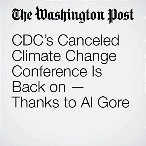 CDC's Canceled Climate Change Conference Is Back on — Thanks to Al Gore copertina