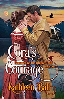 Cora's Courage: A Christian Romance (Romance on the Oregon Trail Book 1) by [Kathleen Ball]