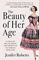 The Beauty of Her Age: A Tale of Sex, Scandal and Money in Victorian England