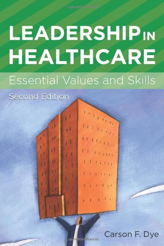 Leadership in Healthcare: Essential Values and Skills (American College of Healthcare Executives Management Series)