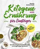 Ketogene Ernährung für Einsteiger #2021 : Schnelle und gesunde Keto Rezepte zum langfristigen Abnehmen inkl. 3 Wochen Keto Challenge