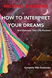How To Interpret Your Dreams: and discover your life purpose