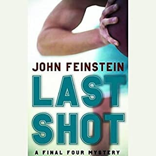 Last Shot     A Final Four Mystery              Written by:                                                                                                                                 John Feinstein                               Narrated by:                                                                                                                                 John Feinstein                      Length: 5 hrs and 32 mins     Not rated yet     Overall 0.0