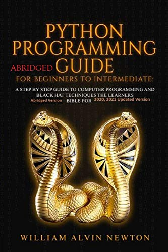 Phython Programming Abridge Guide For beginners To Intermediate: A step by step guide To Computer Programming and the Learners Bible for 2020 2021 Edition