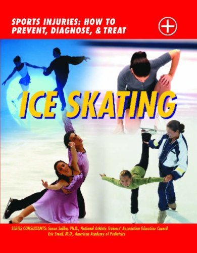 Ice Skating: Sports Injuries: How to Prevent, Diagnose, and Treat (Sports Injuries: How to Prevent, Diagnose & Treat)