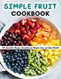 Simple Fruit Cookbook: 100 Smoothie Recipes Smoothies for Weight Loss and Good Health (English Edition)
