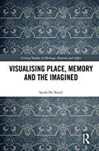 Visualising Place, Memory and the Imagined (Critical Studies in Heritage, Emotion and Affect)