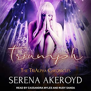 Triumph     The TriAlpha Chronicles, Book 4              Written by:                                                                                                                                 Serena Akeroyd                               Narrated by:                                                                                                                                 Cassandra Myles,                                                                                        Rudy Sanda                      Length: 11 hrs and 36 mins     Not rated yet     Overall 0.0