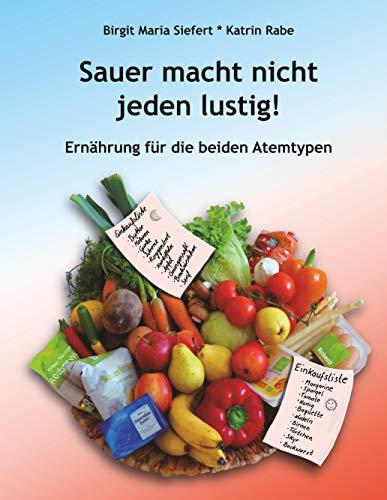 Sauer macht nicht jeden lustig!: Ernährung für die beiden Atemtypen