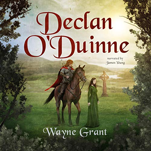 Declan O'Duinne     The Saga of Roland Inness, Book 6              By:                                                                                                                                 Wayne Grant                               Narrated by:                                                                                                                                 James Young                      Length: 9 hrs and 2 mins     13 ratings     Overall 4.8