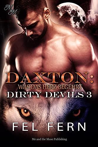 Daxton: Was das Herz begehrt (Dirty Devils 3)
