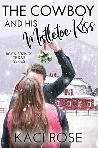 The Cowboy and His Mistletoe Kiss: A Christmas Romance (Rock Springs Texas Book