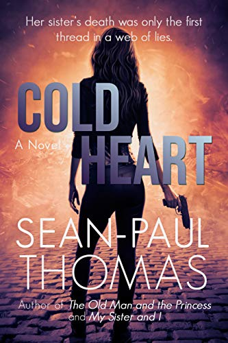 Cold Heart: Her Sister's Death Is Only The First Thread In A Web Of Lies by [Sean-Paul Thomas]