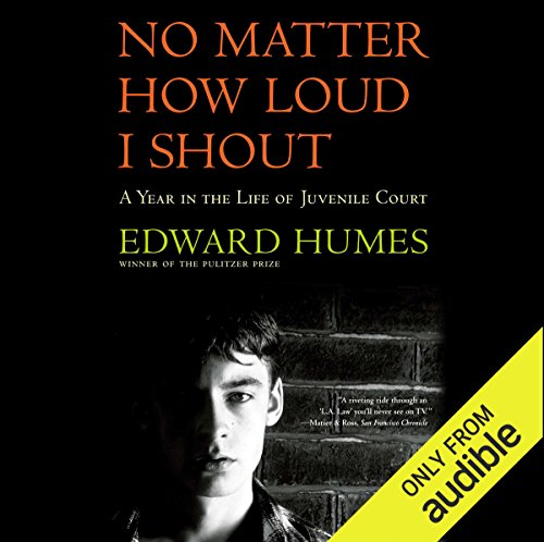 No Matter How Loud I Shout     A Year in the Life of Juvenile Court              By:                                                                                                                                 Edward Humes                               Narrated by:                                                                                                                                 LJ Ganser                      Length: 15 hrs and 50 mins     42 ratings     Overall 4.5