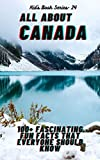 ALL ABOUT CANADA: 100+ FASCINATING FUN FACTS THAT EVERYONE SHOULD KNOW (English Edition)