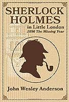 Sherlock Holmes in Little London 1896 The Missing Year