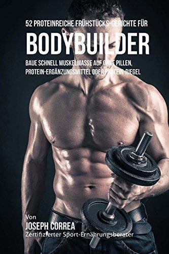 52 Proteinreiche Frühstücks-Gerichte für Bodybuilder: Baue schnell Muskelmasse auf ohne Pillen, Protein-Ergänzungsmittel oder Protein-Riegel