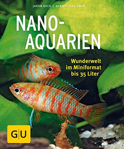Nano-Aquarien: Wunderwelt im Mini-Format bis 35 Liter (GU Tierratgeber)