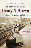 La favolosa vita di Henry N. Brown orsetto centenario (Pandora)