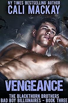 Vengeance: A Bad Boy Billionaire Romance (The Blackthorn Brothers Book 3) by [Cali MacKay]