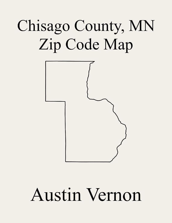 盲目余暇フラスコChisago County, Minnesota Zip Code Map: Includes Rushseba, Shafer, Amador, Fish Lake, Harris, Nessel, North Branch, Rush City, Shafer, Stacy, Taylors Falls, ... Chisago Lake, Chisago (English Edition)