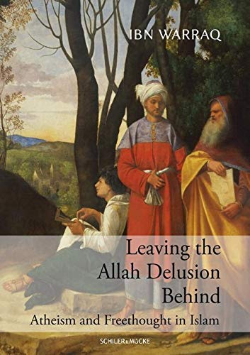 Leaving the Allah Delusion Behind: Atheism and Freethought in Islam