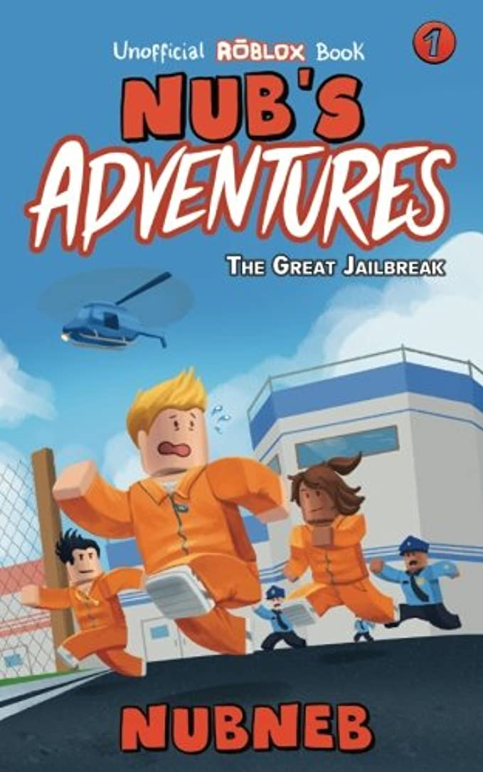 Nub's Adventures: The Great Jailbreak - An Unofficial Roblox Book (Volume 1)
