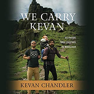 We Carry Kevan     Six Friends. Three Countries. No Wheelchair.              Written by:                                                                                                                                 Kevan Chandler                               Narrated by:                                                                                                                                 Kevan Chandler                      Length: 7 hrs     Not rated yet     Overall 0.0