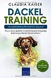 Dackel Training - Hundetraining für Deinen Dackel: Wie Du durch gezieltes Hundetraining eine einzigartige Beziehung zu Deinem Dackel aufbaust (Dackel Band, Band 2)