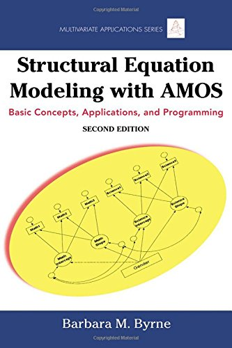 Structural Equation Modeling With AMOS: Basic Concepts, Applications, and Programming, Second Edition (Multivariate...
